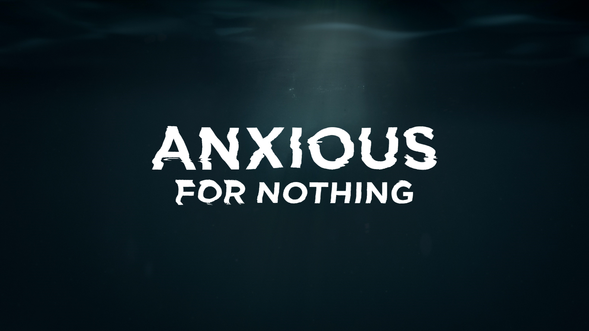 Anxious for Nothing | Week Four