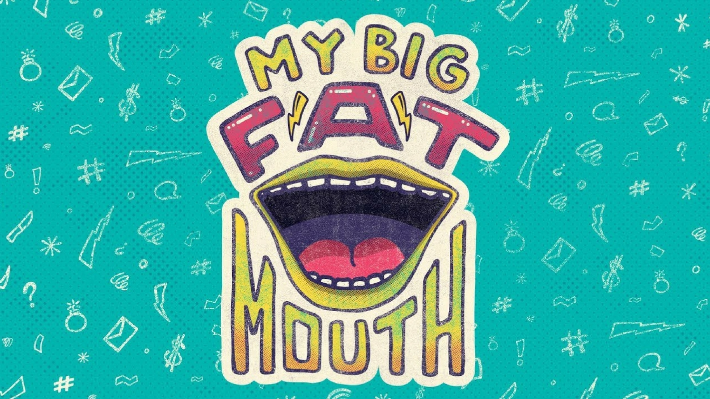 My Big Fat Mouth - Week Four