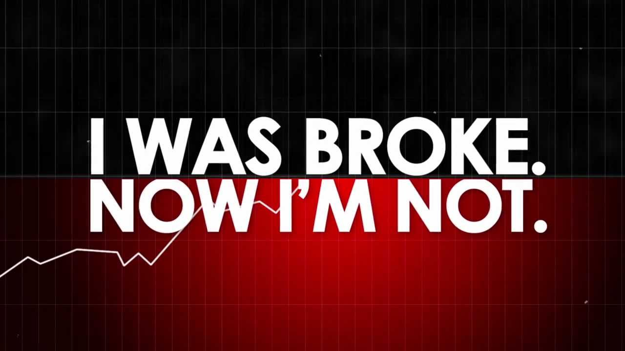 I Was Broke. Now I'm Not